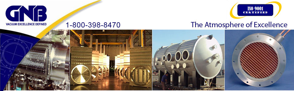GNB has an over 40 year proven track record of manufacturing high quality, custom engineered vacuum solutions for the scientific, industrial, and research vacuum industry. As America's leading manufacturer of large vacuum chambers and valves, we also deliver a diverse range of high vacuum, and high temperature, products and services.